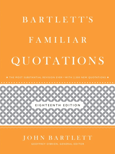 bartlett s familiar quotations by geoffrey o brien little brown