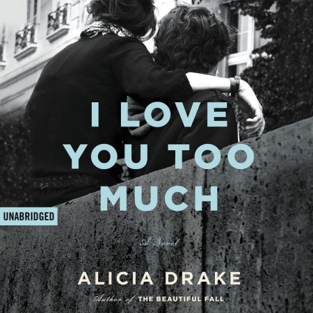 I Love You Too Much By Alicia Drake Little Brown And Company