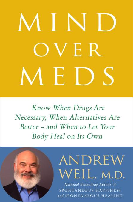 Mind Over Meds by Andrew Weil, MD   Little, Brown and Company